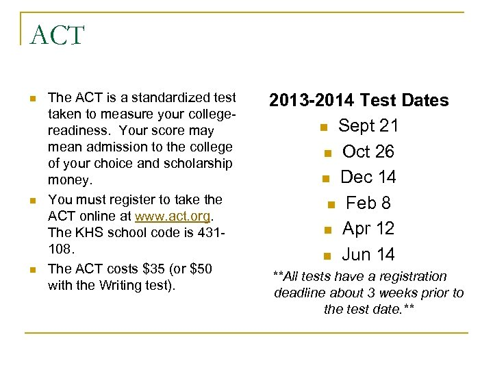ACT n n n The ACT is a standardized test taken to measure your