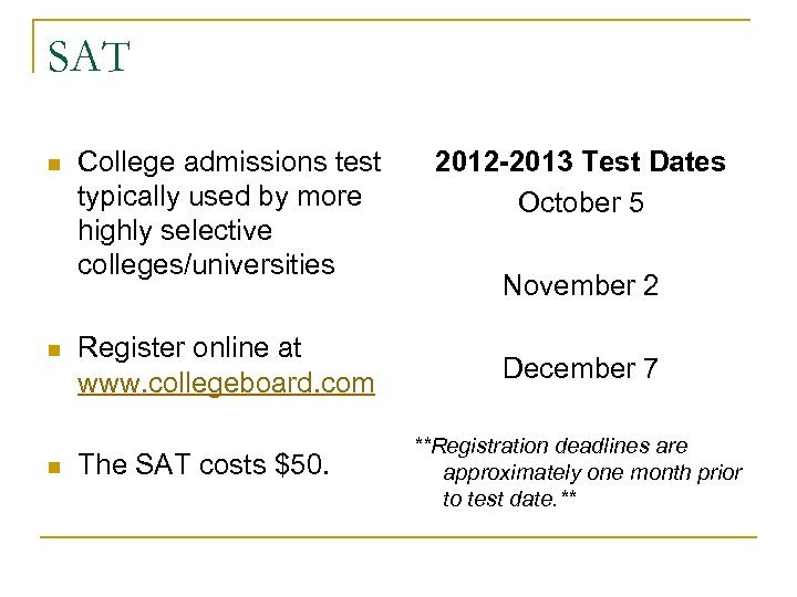SAT n n n College admissions test typically used by more highly selective colleges/universities