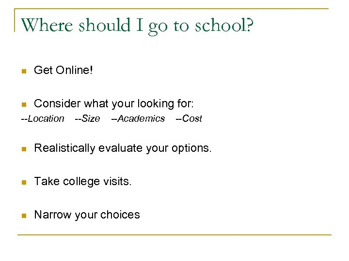 Where should I go to school? n Get Online! n Consider what your looking