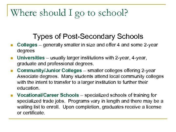 Where should I go to school? Types of Post-Secondary Schools n n Colleges –