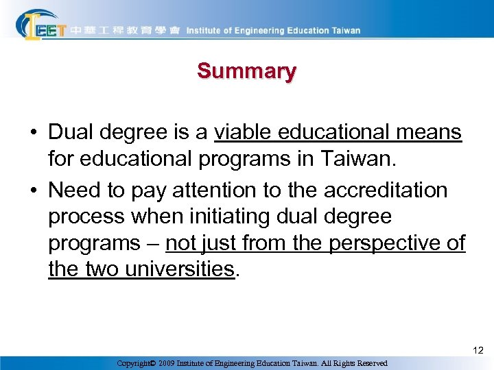 Summary • Dual degree is a viable educational means for educational programs in Taiwan.