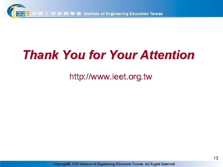 Thank You for Your Attention http: //www. ieet. org. tw 13 Copyright© 2009 Institute