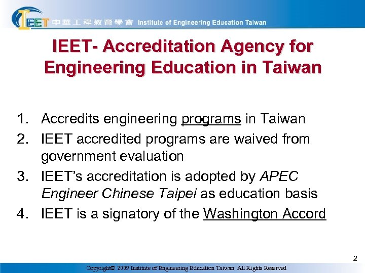 IEET- Accreditation Agency for Engineering Education in Taiwan 1. Accredits engineering programs in Taiwan