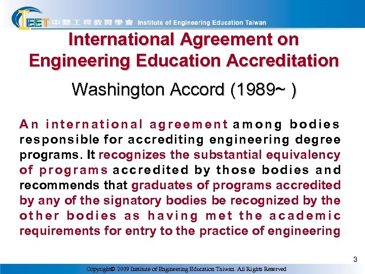 International Agreement on Engineering Education Accreditation Washington Accord (1989~ ) A n international agreement