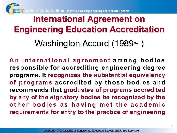International Agreement on Engineering Education Accreditation Washington Accord (1989~ ) A n international agreement