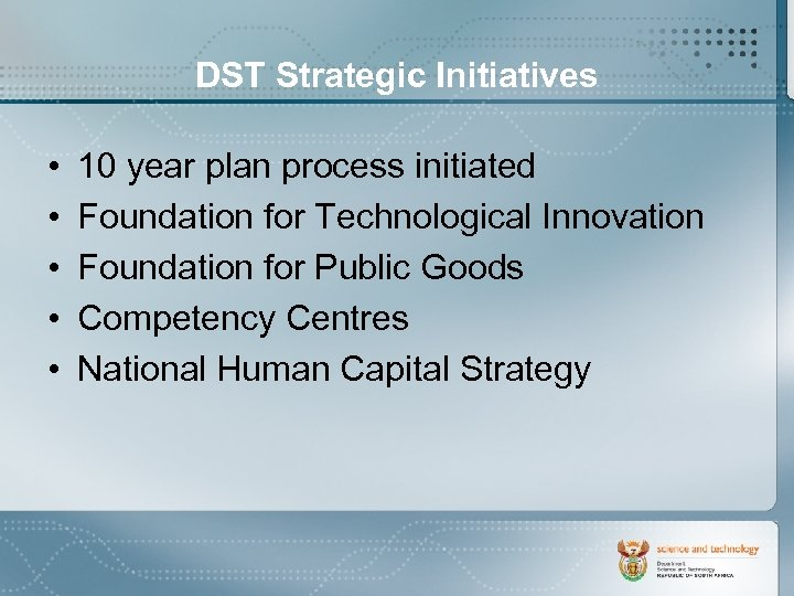 DST Strategic Initiatives • • • 10 year plan process initiated Foundation for Technological