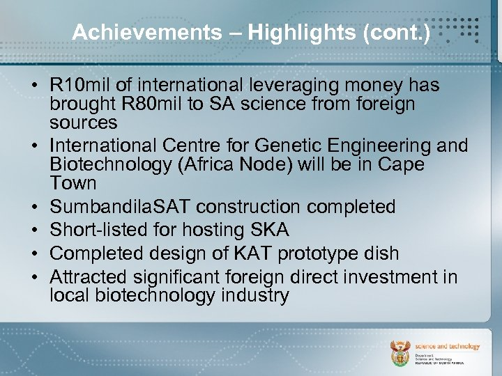 Achievements – Highlights (cont. ) • R 10 mil of international leveraging money has