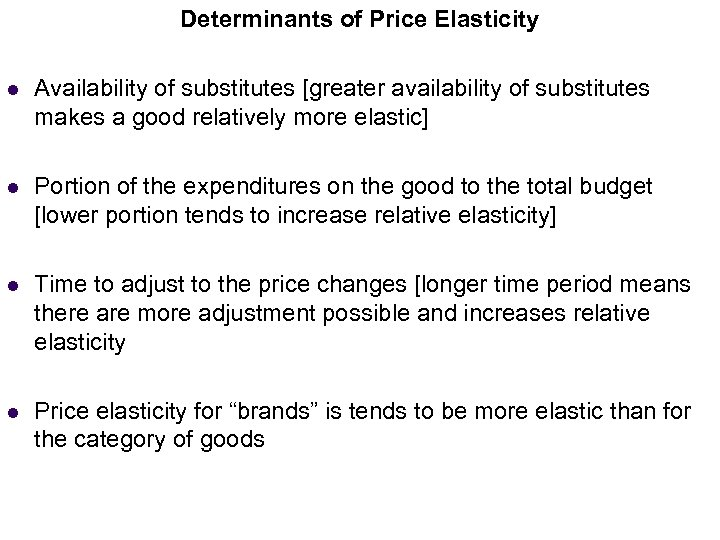 Determinants of Price Elasticity l Income Elasticity (Normal Goods) Availability of substitutes [greater availability