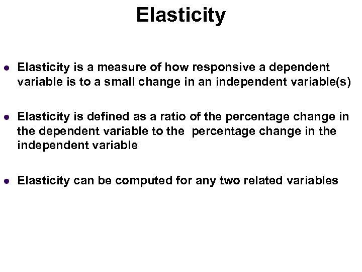 Elasticity Income Elasticity (Normal Goods) l Elasticity is a measure of how responsive a