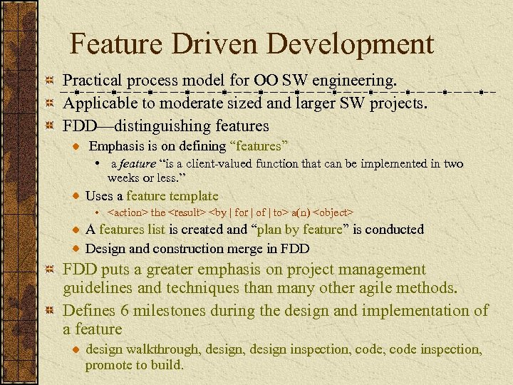 Feature Driven Development Practical process model for OO SW engineering. Applicable to moderate sized