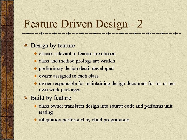 Feature Driven Design - 2 Design by feature classes relevant to feature are chosen