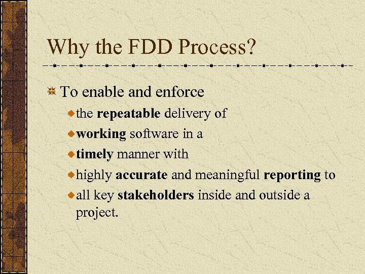 Why the FDD Process? To enable and enforce the repeatable delivery of working software