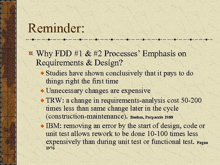 Reminder: Why FDD #1 & #2 Processes' Emphasis on Requirements & Design? Studies have