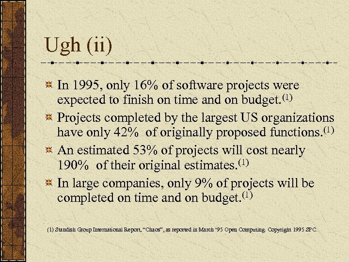 Ugh (ii) In 1995, only 16% of software projects were expected to finish on