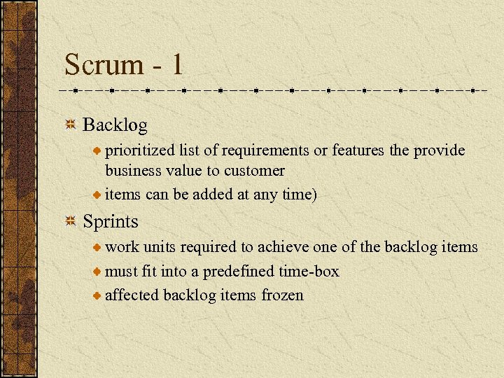 Scrum - 1 Backlog prioritized list of requirements or features the provide business value
