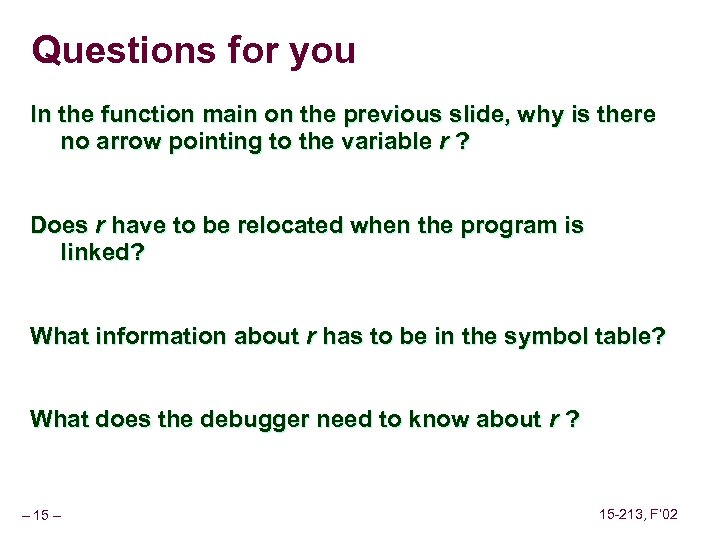 Questions for you In the function main on the previous slide, why is there