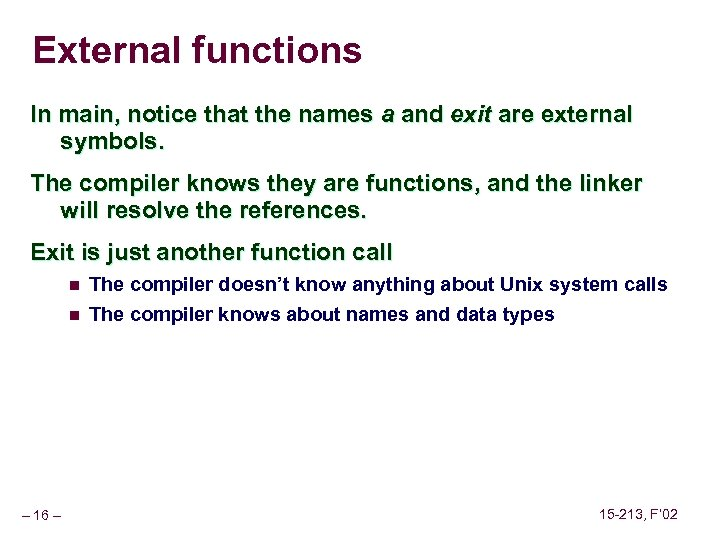 External functions In main, notice that the names a and exit are external symbols.