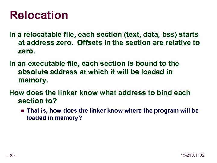 Relocation In a relocatable file, each section (text, data, bss) starts at address zero.