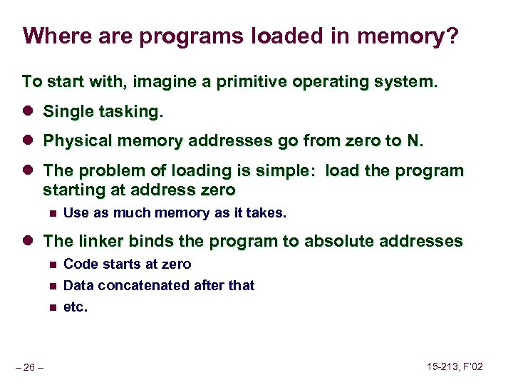 Where are programs loaded in memory? To start with, imagine a primitive operating system.