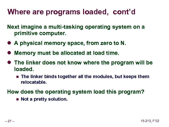 Where are programs loaded, cont'd Next imagine a multi-tasking operating system on a primitive