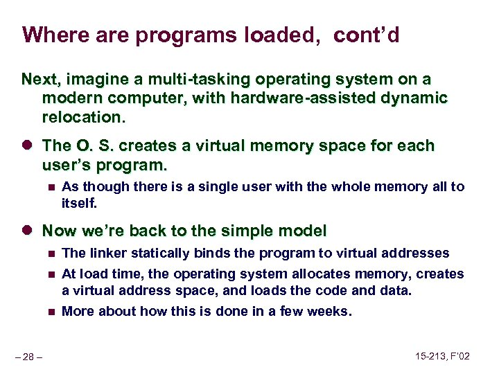 Where are programs loaded, cont'd Next, imagine a multi-tasking operating system on a modern