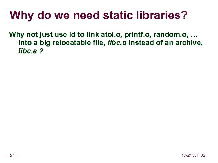 Why do we need static libraries? Why not just use ld to link atoi.