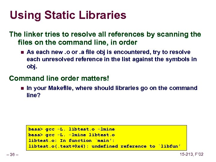 Using Static Libraries The linker tries to resolve all references by scanning the files