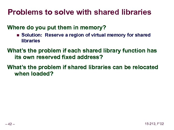 Problems to solve with shared libraries Where do you put them in memory? n