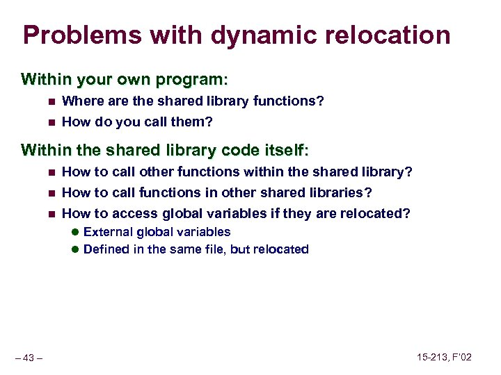 Problems with dynamic relocation Within your own program: n Where are the shared library