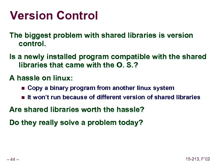 Version Control The biggest problem with shared libraries is version control. Is a newly