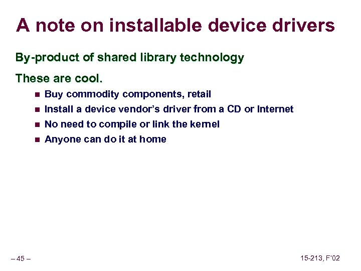 A note on installable device drivers By-product of shared library technology These are cool.