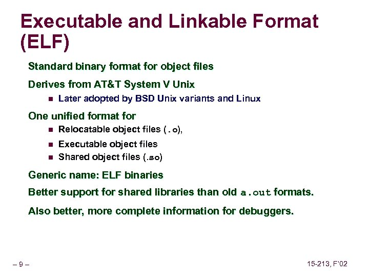 Executable and Linkable Format (ELF) Standard binary format for object files Derives from AT&T