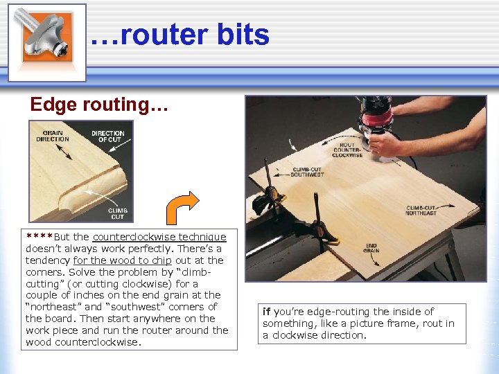 …router bits Edge routing… ****But the counterclockwise technique doesn't always work perfectly. There's a