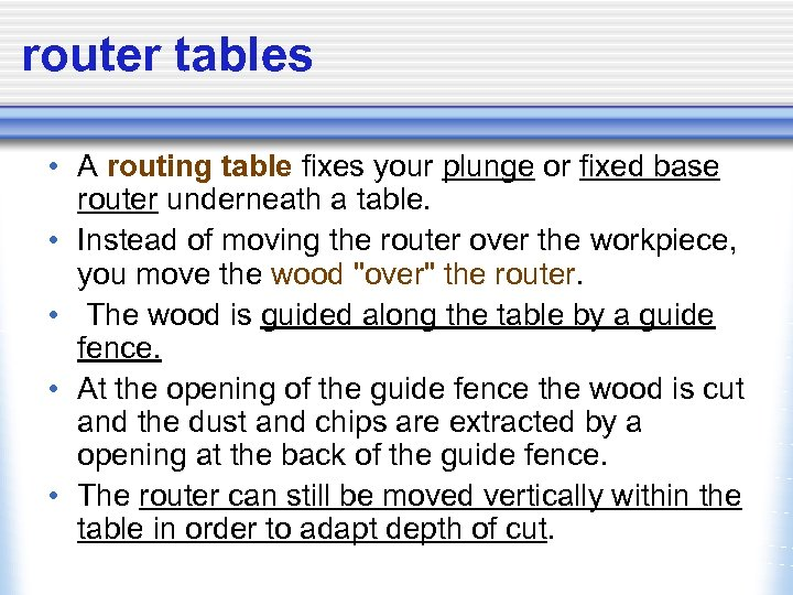 router tables • A routing table fixes your plunge or fixed base router underneath