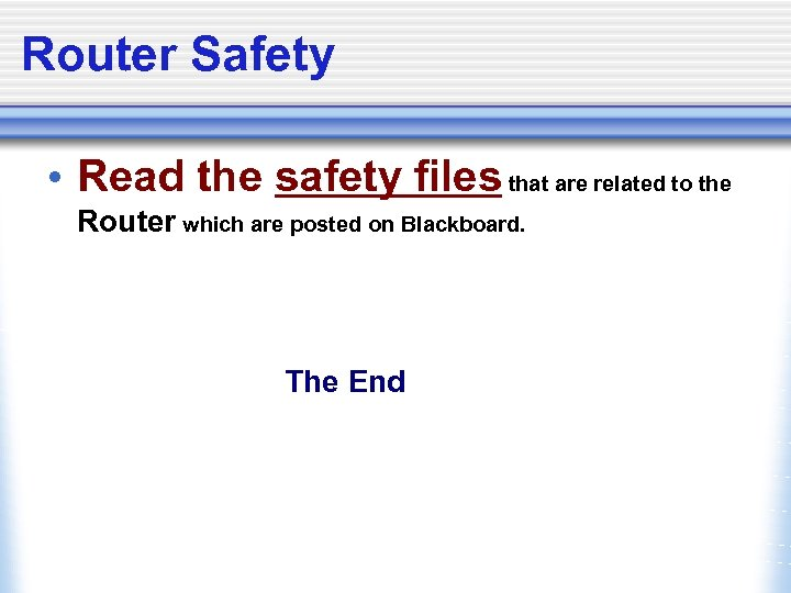 Router Safety • Read the safety files that are related to the Router which