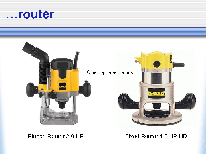 …router Other top-rated routers Plunge Router 2. 0 HP Fixed Router 1. 5 HP