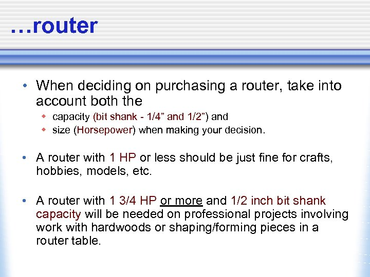 …router • When deciding on purchasing a router, take into account both the w