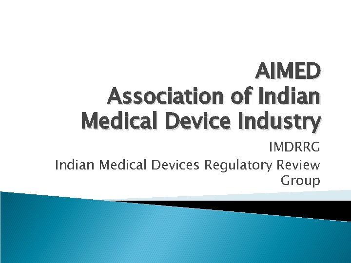 AIMED Association of Indian Medical Device Industry IMDRRG Indian Medical Devices Regulatory Review Group
