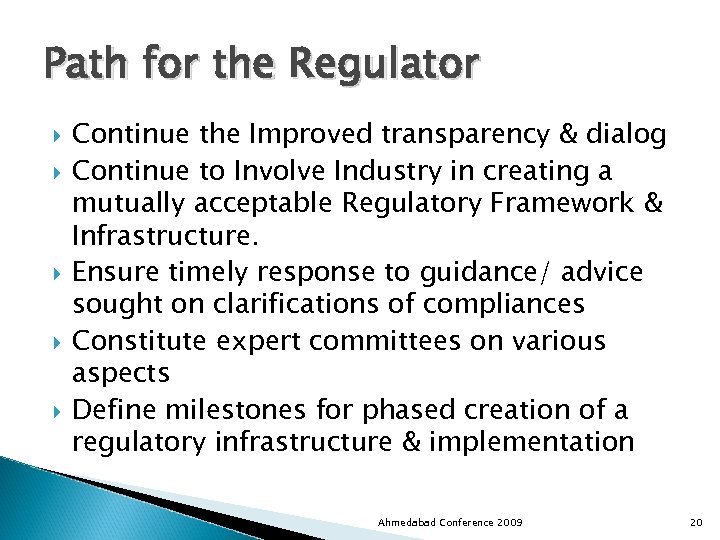 Path for the Regulator Continue the Improved transparency & dialog Continue to Involve Industry