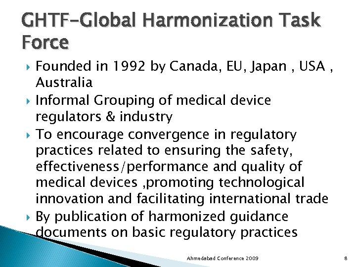 GHTF-Global Harmonization Task Force Founded in 1992 by Canada, EU, Japan , USA ,