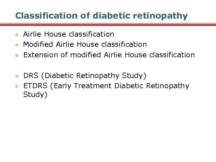 Classification of diabetic retinopathy l l l Airlie House classification Modified Airlie House classification