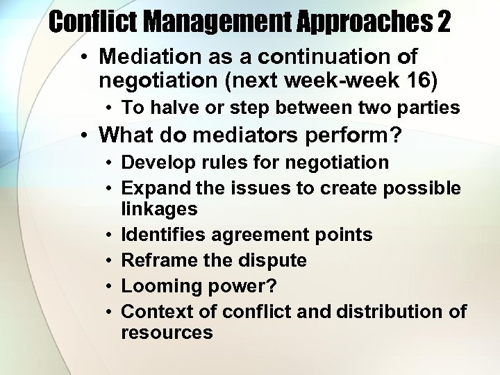 Conflict Management Approaches 2 • Mediation as a continuation of negotiation (next week-week 16)