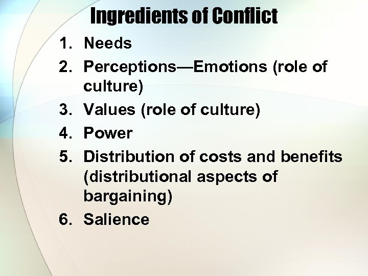 Ingredients of Conflict 1. Needs 2. Perceptions—Emotions (role of culture) 3. Values (role of