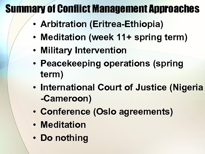Summary of Conflict Management Approaches • • Arbitration (Eritrea-Ethiopia) Meditation (week 11+ spring term)