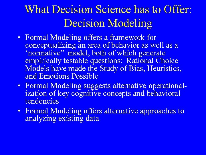 What Decision Science has to Offer: Decision Modeling • Formal Modeling offers a framework