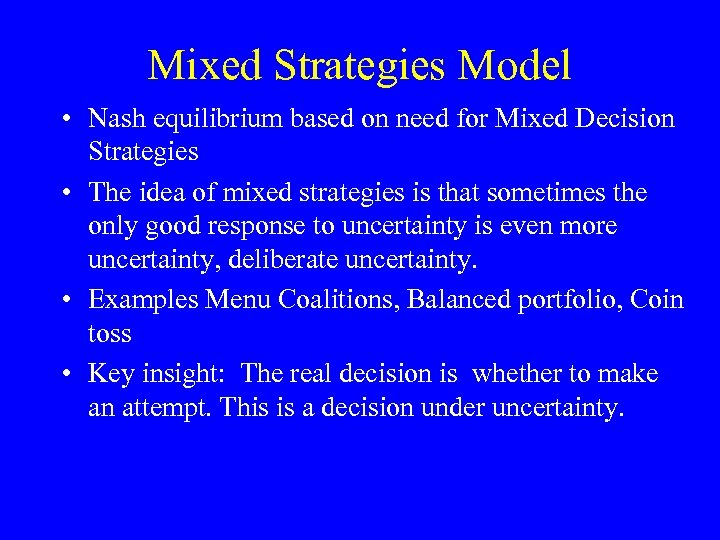 Mixed Strategies Model • Nash equilibrium based on need for Mixed Decision Strategies •