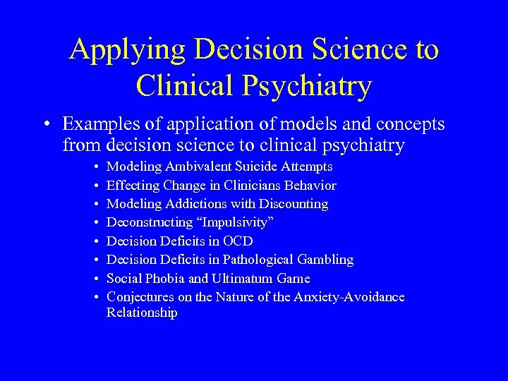 Applying Decision Science to Clinical Psychiatry • Examples of application of models and concepts