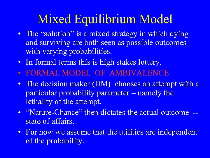 """Mixed Equilibrium Model • The """"solution"""" is a mixed strategy in which dying and"""