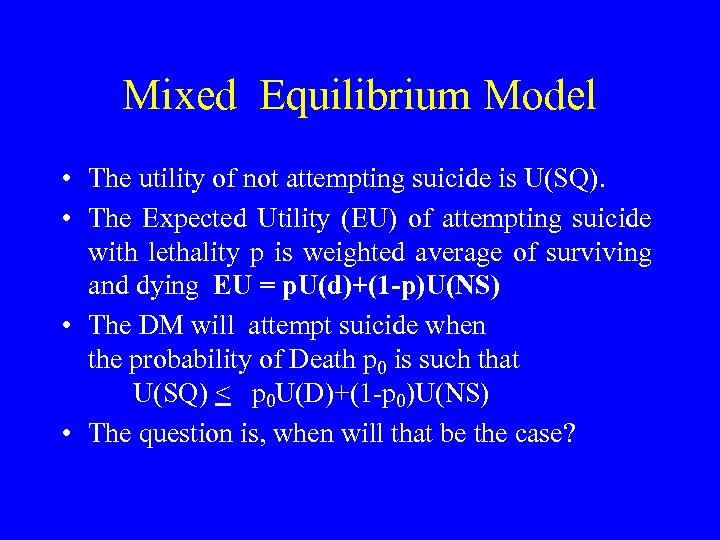 Mixed Equilibrium Model • The utility of not attempting suicide is U(SQ). • The