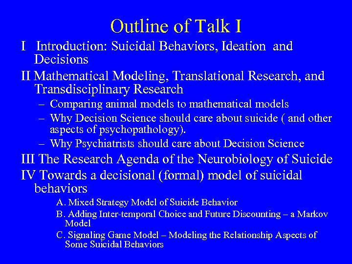 Outline of Talk I I Introduction: Suicidal Behaviors, Ideation and Decisions II Mathematical Modeling,